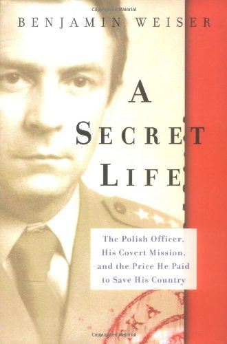 A Secret Life: The Polish Colonel, His Covert Mission, And The Price He Paid To Save His Country: ...