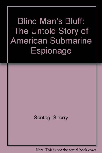 Blind Man's Bluff: The Untold Story of American Submarine Espionage (1891620622) by Sherry Sontag