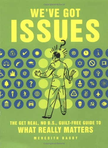 9781891620799: We've Got Issues : The Get-Real, No B.S., Guilt-Free Guide to What Really Matters