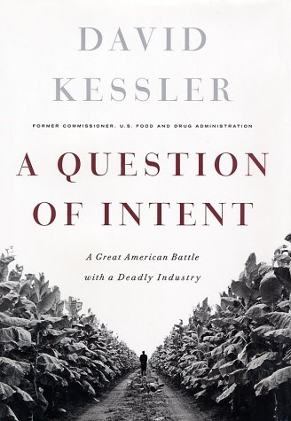 A Question of Intent : A Great American Battle With A Deadly Industry: Kessler, David A.