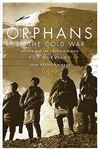 Orphans of the Cold War : America and the Tibetan struggle for survival.: Knaus, John Kenneth.