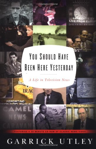 You Should Have Been Here Yesterday : A Life Story in Television News