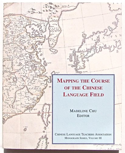 Mapping the Course of the Chinese Language Field Madeline Chu