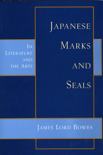 Japanese Marks and Seals in Lit. & the Arts: In Literature and the Arts: Bowes, James Lord