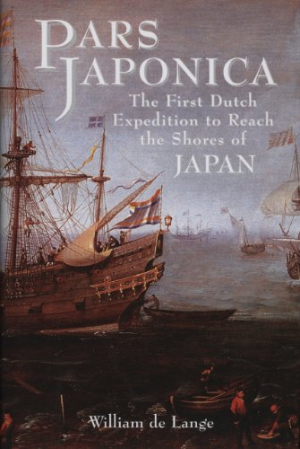 Pars Japonica: The First Dutch Expedition to Reach the Shores of Japan . . . Brought by the English Pilot Will Adams, Hero of Shogun (1891640232) by William de Lange