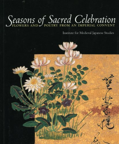Seasons of Sacred Celebration: Flowers and Poetry from an Imperial Convent: Studies, Institute for ...