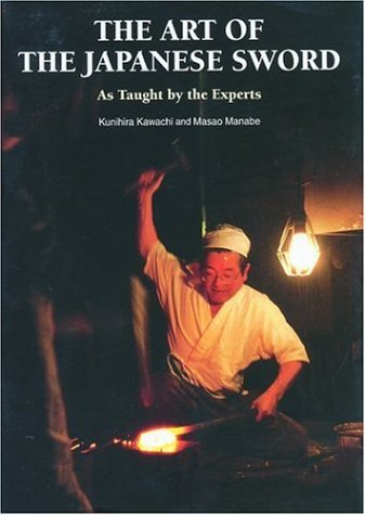 The Art of the Japanese Sword: As Taught by the Experts: Kawachi, Kunihira