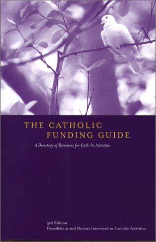 The Catholic Funding Guide: A Directory of Resources for Catholic Activities, Third Edition