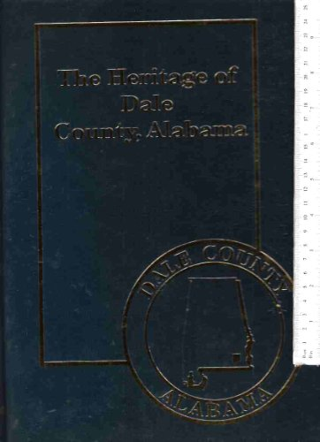 The Heritage of Dale County, Alabama: Dale County Heritage Book Committee (Dale County, Ala.)