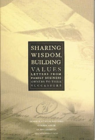 Sharing Wisdom, Building Values: Letters From Family Business Owners to Their Successors: ...