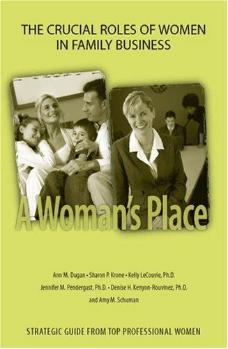 A Woman's Place.The Crucial Roles of Women in Family Business: Ann M. Dugan, Sharon P. Krone, ...