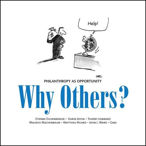 Why Others? Philanthropy as Opprtunity (1891652257) by Etienne Eichenberger; Karin Jestin; Thierry Lombard; Maurice Machenbaum; Matthieu Ricard; John L. Ward; Gabs