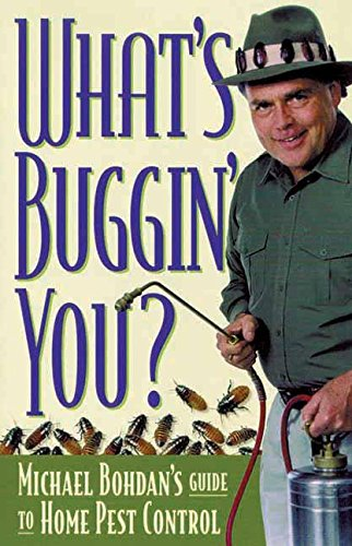 What's Buggin' You?: Michael Bohdan's Guide to Home Pest Control: Bohdan, Michael