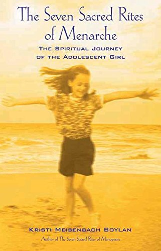 The Seven Sacred Rites of Menarche: The Spiritual Journey of the Adolescent Girl: Kristi Meisenbach...