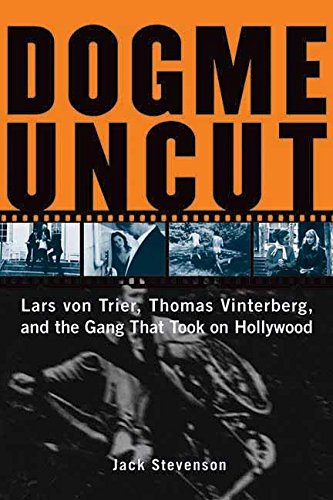 Dogme Uncut: Lars Von Trier, Thomas Vinterberg, and the Gang That Took on Hollywood (Paperback)