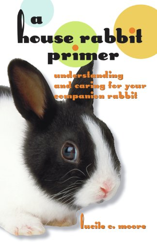 A House Rabbit Primer: Understanding and Caring: Moore, Lucile C.