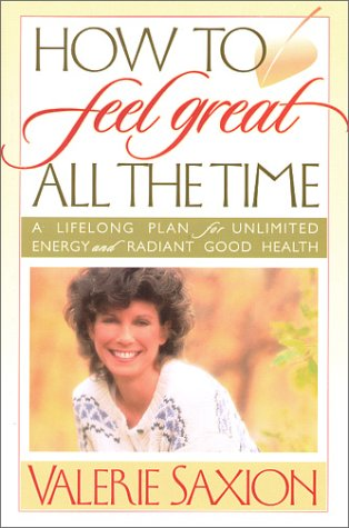 9781891668173: How to Feel Great All the Time: A Lifelong Plan for Unlimited Energy and Radiant Good Health