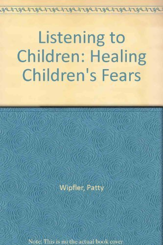 9781891670091: Listening to Children: Healing Children's Fears