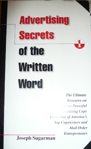 Advertising Secrets of the Written Word: The Ultimate Resource on How to Write Powerful Advertising Copy from One of Americas Top Copywriters and Mai (189168602X) by Dick Hafer; Joseph Sugarman