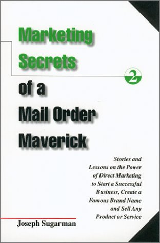 Marketing Secrets of a Mail Order Maverick: Stories & Lessons on the Power of Direct Marketing to Start a Successful Business, Create a Brand (1891686062) by Joseph Sugarman