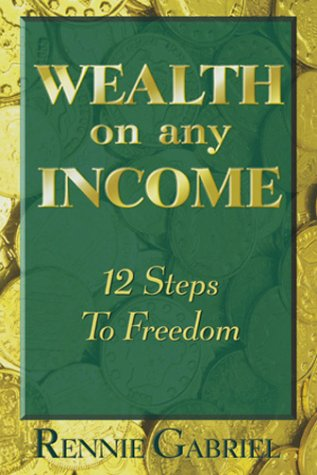 9781891689819: Wealth on Any Income: 12 Steps to Freedom