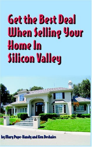Get The Best Deal When Selling Your Home In Silicon Valley: Pope-Handy, Mary, Deshaies, Ken