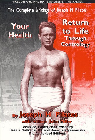 9781891696152: The Complete Writings of Joseph H. Pilates: Return to Life Through Contrology and Your Health