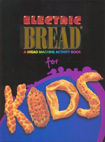 9781891705007: Electric Bread for Kids : A Bread Machine Activity Book