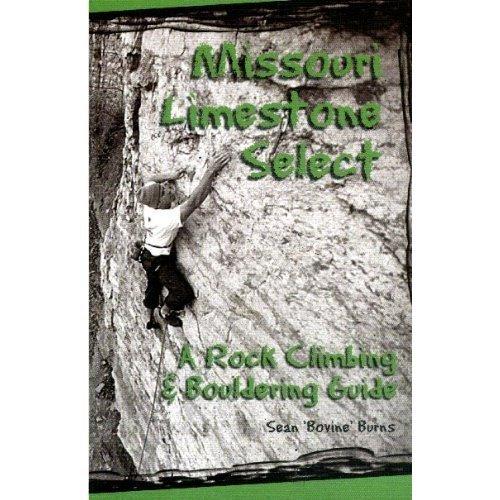 Missouri Limestone Select: A Rock Climbing & Bouldering Guide: Sean 'Bovine' Burns