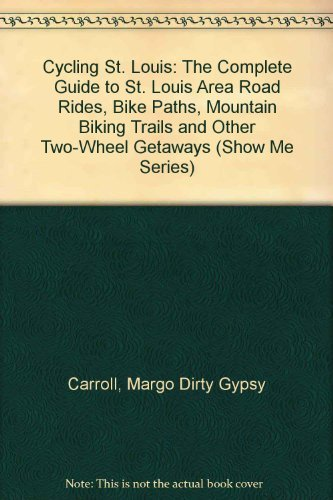 9781891708114: Cycling St. Louis: The Complete Guide to St. Louis Area Road Rides, Bike Paths, Mountain Biking Trails and Other Two-Wheel Getaways (Show Me Series)