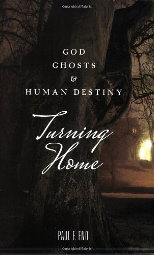 TURNING HOME: God, Ghosts & Human Destiny