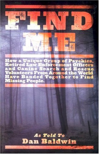 Find Me: How Psychic Detectives from Around the World Have Banded Together to Find Missing People: ...