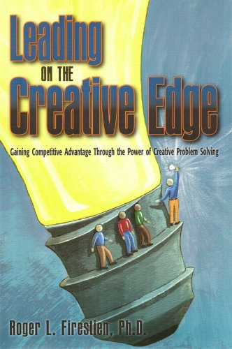 Leading on the Creative Edge: Gaining Competitive Advantage Through the Power of Creative Problem ...