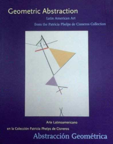 9781891771163: Geometric Abstraction: Latin American Art from the Patricia Phelps de Cisneros Collection = Abstraccion Geometrica: Arte Latinoamericano en la Coleccion Patricia Phelps de Cisneros