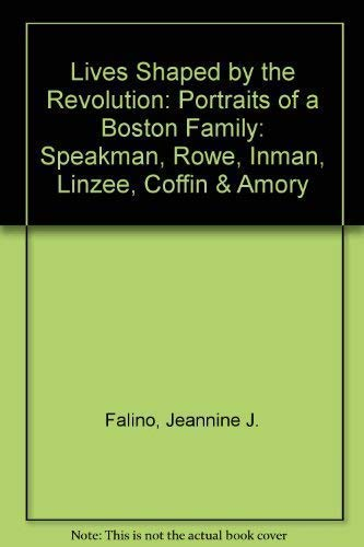 Lives Shaped by the American Revolution, Portraits of a Boston Family: Speakman, Rowe, Inman, ...