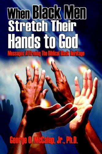 9781891773501: When Black Men Stretch Their Hands to God: Messages Affirming the Biblical Black Heritage