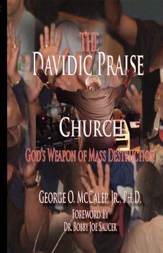 The Davidic Praise Church: God's Weapons of: George O. Jr.