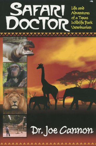 Safari Doctor: Life and Adventures of a Texas Wildlife Park Veterinarian (1891774050) by Joe Cannon
