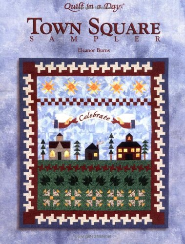 Town Square Sampler (Quilt in a Day): Burns, Eleanor