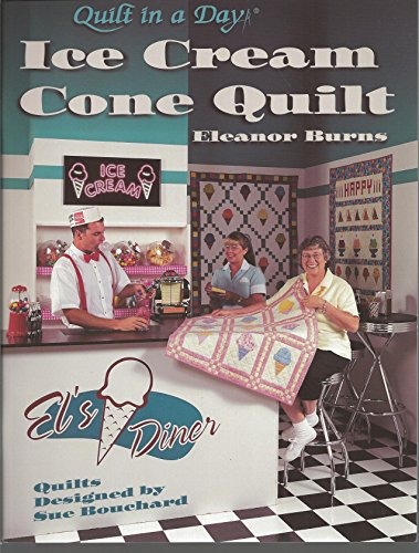 Ice Cream Cone Quilt (Quilt in a Day) (Quilt in a Day Series): Burns, Eleanor