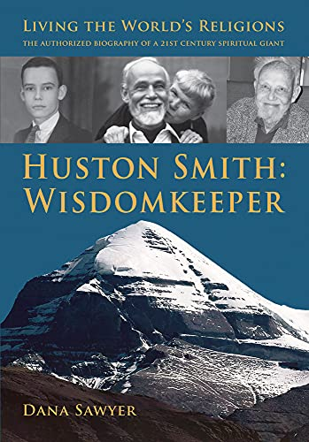 Huston Smith: Wisdomkeeper: Living The World's Religions: The Authorized Biography of a 21st ...