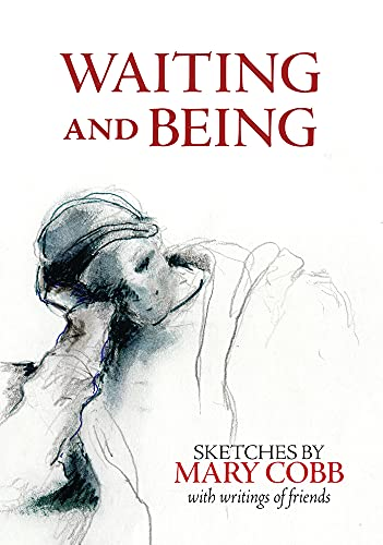 Waitin and Being, Sketches By Mary Coob with Writings of Friends