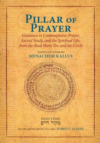 9781891785795: Pillar of Prayer: Guidance in Contemplative Prayer, Sacred Study, and the Spiritual Life, from the Baal Shem Tov and His Circle (Fons Vitae Spiritual Affinities Series)