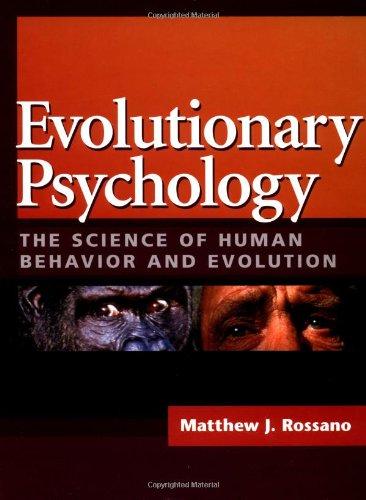 EVOLUTIONARY PSYCHOLOGY: THE SCIENCE OF HUMAN BEHAVIOR AND EVOLUTION: Matthew Rossano
