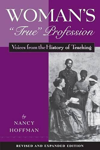"9781891792137: Woman's ""True"" Profession: Voices from the History of Teaching, Second Edition"