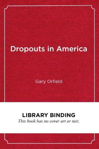 Dropouts In America: Confronting The Graduation Rate Crisis: Editor-Gary Orfield