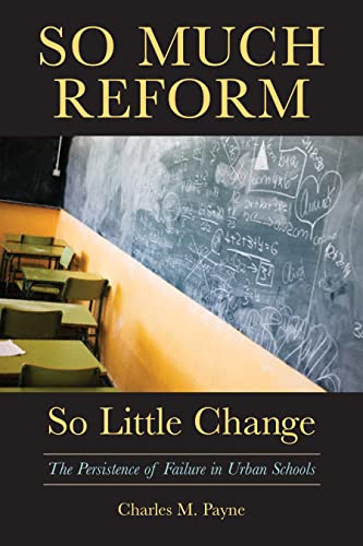 So Much Reform, So Little Change: The Persistence of Failure in Urban Schools (1891792881) by Charles M. Payne