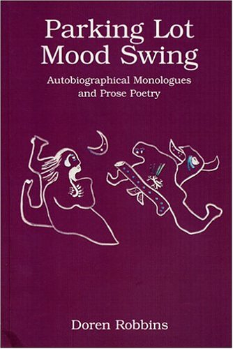 Parking Lot Mood Swing: Autobiographical Monologues and Prose Poetry: Doren Robbins