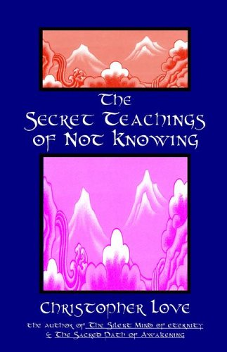 The Secret Teachings of Not Knowing: Love, Christopher
