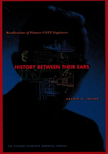 9781891821011: History Between Their Ears: Recollections of Pioneer CATV Engineers; The Richard Schneider Memorial Project